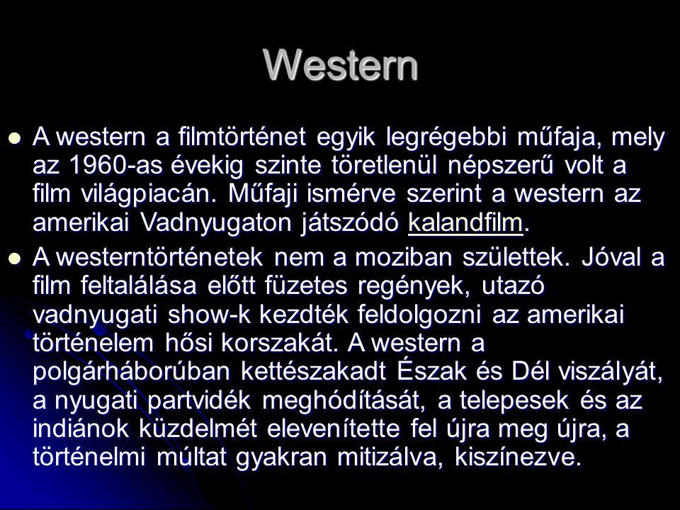 Western A western a filmtörténet egyik legrégebbi műfaja, mely az 1960-as évekig szinte töretlenül népszerű volt a film világpiacán.