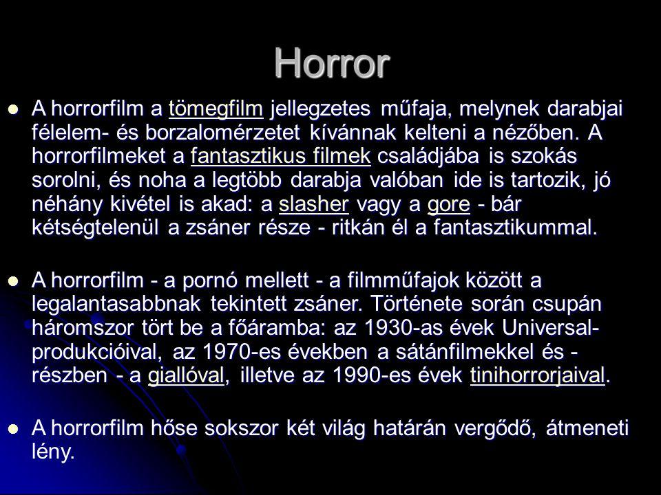 Horror A horrorfilm a tömegfilm jellegzetes műfaja, melynek darabjai félelem- és borzalomérzetet kívánnak kelteni a nézőben.