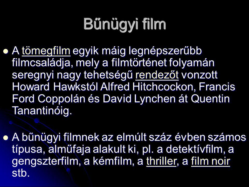 Bűnügyi film A tömegfilm egyik máig legnépszerűbb filmcsaládja, mely a filmtörténet folyamán seregnyi nagy tehetségű rendezőt vonzott Howard Hawkstól Alfred Hitchcockon, Francis Ford Coppolán és David Lynchen át Quentin Tanantinóig.