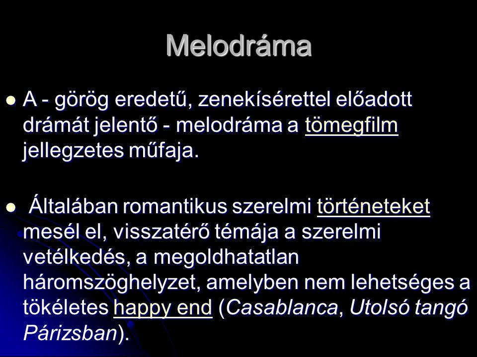 Melodráma A - görög eredetű, zenekísérettel előadott drámát jelentő - melodráma a tömegfilm jellegzetes műfaja.
