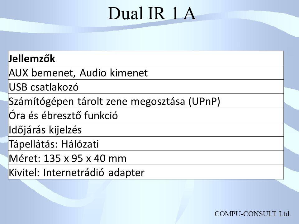 COMPU-CONSULT Ltd. Dual IR 1 A Jellemzők AUX bemenet, Audio kimenet USB csatlakozó Számítógépen tárolt zene megosztása (UPnP) Óra és ébresztő funkció