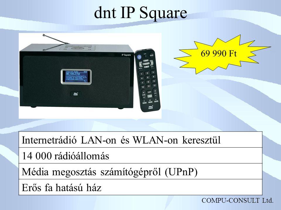 COMPU-CONSULT Ltd. dnt IP Square Internetrádió LAN-on és WLAN-on keresztül 14 000 rádióállomás Média megosztás számítógépről (UPnP) Erős fa hatású ház