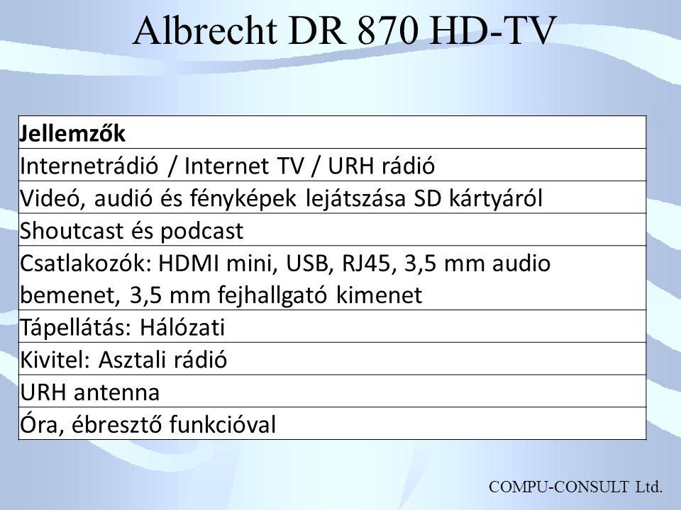 COMPU-CONSULT Ltd. Albrecht DR 870 HD-TV Jellemzők Internetrádió / Internet TV / URH rádió Videó, audió és fényképek lejátszása SD kártyáról Shoutcast