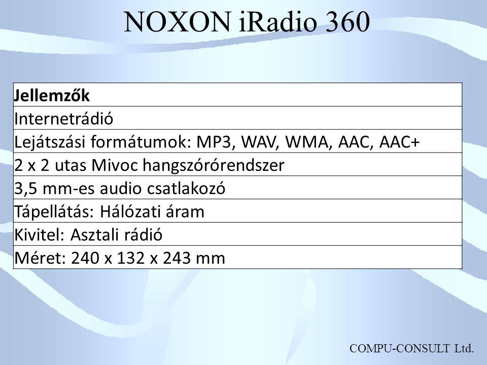COMPU-CONSULT Ltd. NOXON iRadio 360 Jellemzők Internetrádió Lejátszási formátumok: MP3, WAV, WMA, AAC, AAC+ 2 x 2 utas Mivoc hangszórórendszer 3,5 mm-