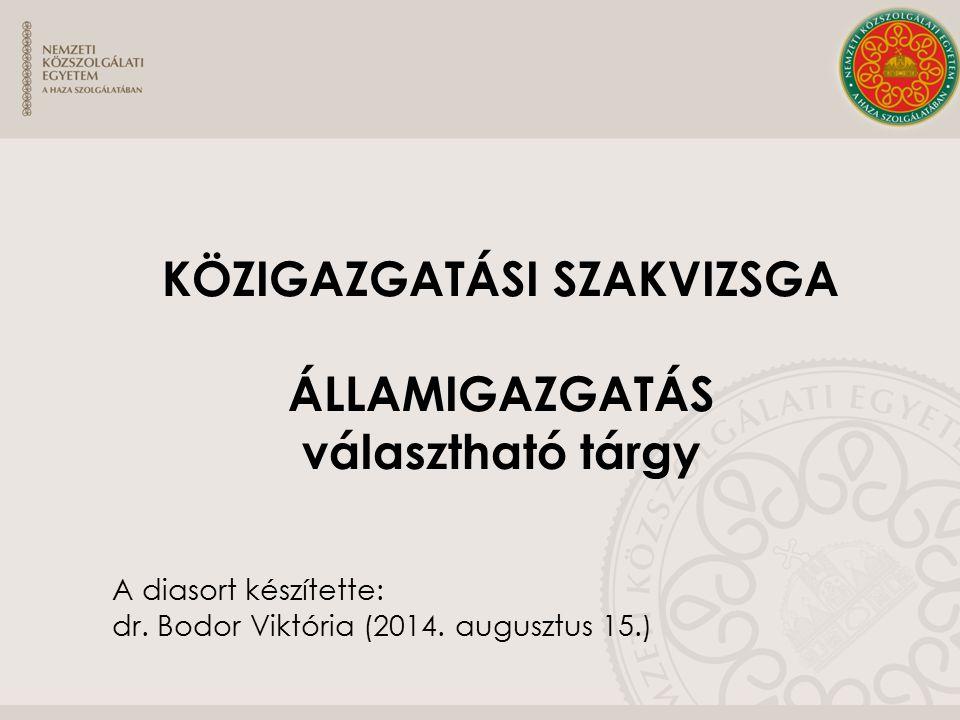 KÖZIGAZGATÁSI SZAKVIZSGA ÁLLAMIGAZGATÁS választható tárgy A diasort készítette: dr. Bodor Viktória (2014. augusztus 15.)