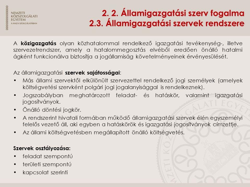 2. 2. Államigazgatási szerv fogalma 2.3. Államigazgatási szervek rendszere A közigazgatás olyan közhatalommal rendelkező igazgatási tevékenység-, ille
