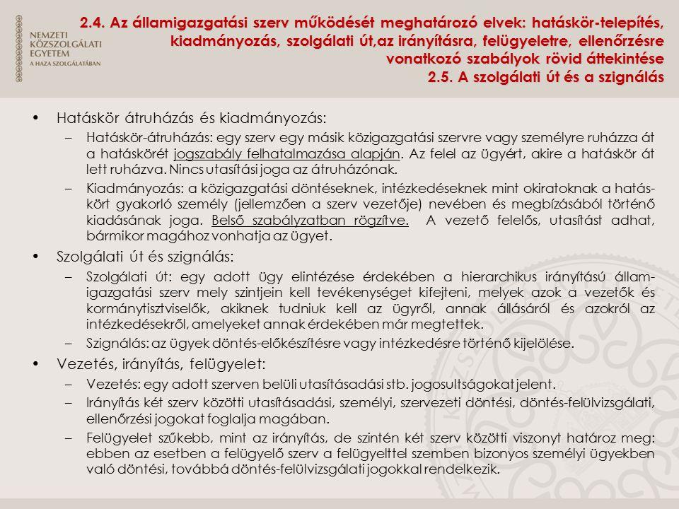 2.4. Az államigazgatási szerv működését meghatározó elvek: hatáskör-telepítés, kiadmányozás, szolgálati út,az irányításra, felügyeletre, ellenőrzésre