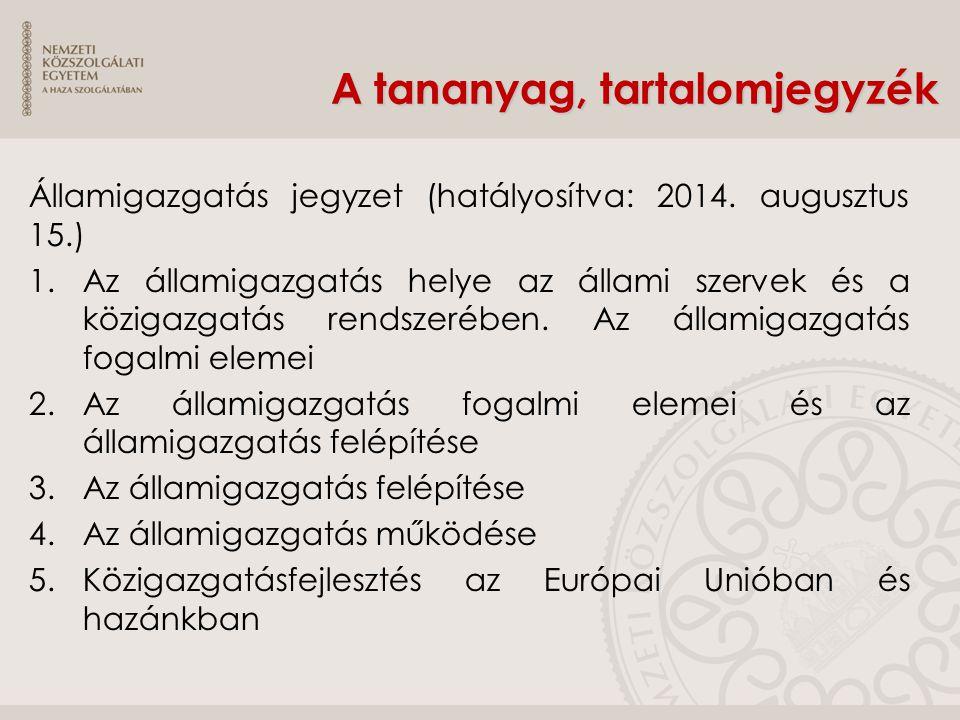 A tananyag, tartalomjegyzék Államigazgatás jegyzet (hatályosítva: 2014. augusztus 15.) 1.Az államigazgatás helye az állami szervek és a közigazgatás r