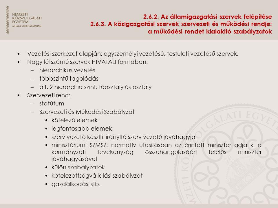 2.6.2. Az államigazgatási szervek felépítése 2.6.3. A közigazgatási szervek szervezeti és működési rendje: a működési rendet kialakító szabályzatok Ve