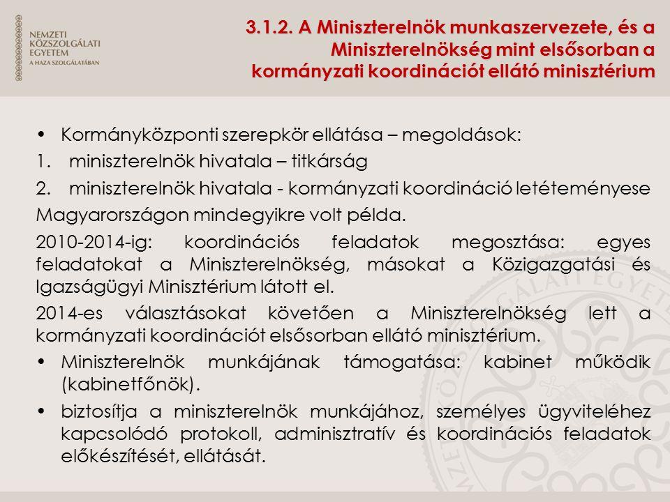 3.1.2. A Miniszterelnök munkaszervezete, és a Miniszterelnökség mint elsősorban a kormányzati koordinációt ellátó minisztérium Kormányközponti szerepk