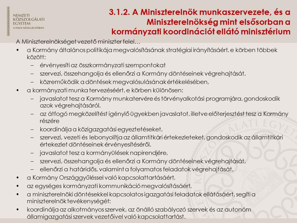 3.1.2. A Miniszterelnök munkaszervezete, és a Miniszterelnökség mint elsősorban a kormányzati koordinációt ellátó minisztérium A Miniszterelnökséget v