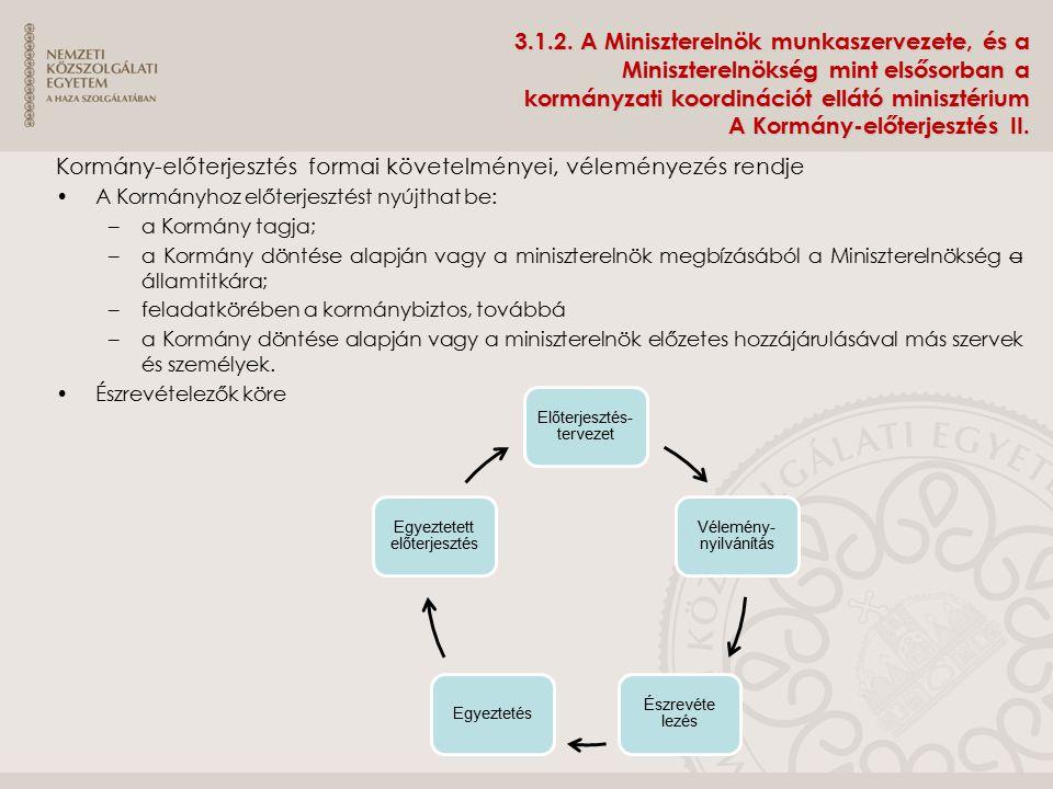 3.1.2. A Miniszterelnök munkaszervezete, és a Miniszterelnökség mint elsősorban a kormányzati koordinációt ellátó minisztérium A Kormány-előterjesztés