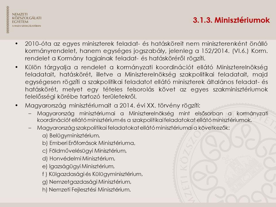 3.1.3. Minisztériumok 2010 óta az egyes miniszterek feladat- és hatásköreit nem miniszterenként önálló kormányrendelet, hanem egységes jogszabály, jel