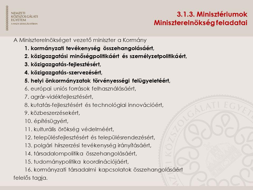 3.1.3. Minisztériumok Miniszterelnökség feladatai A Miniszterelnökséget vezető miniszter a Kormány 1. kormányzati tevékenység összehangolásáért, 2. kö
