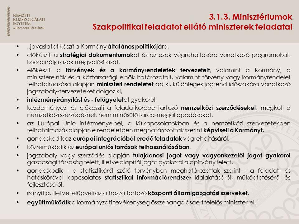 """3.1.3. Minisztériumok Szakpolitikai feladatot ellátó miniszterek feladatai """"javaslatot készít a Kormány általános politiká jára, előkészíti a stratégi"""
