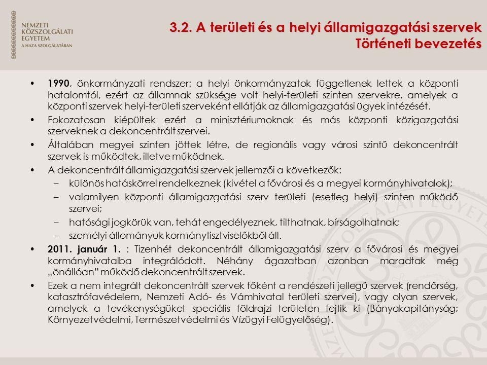 3.2. A területi és a helyi államigazgatási szervek Történeti bevezetés 1990, önkormányzati rendszer: a helyi önkormányzatok függetlenek lettek a közpo