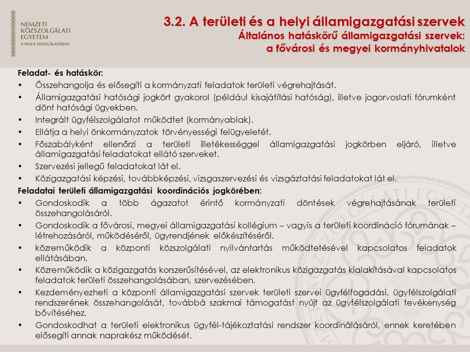 3.2. A területi és a helyi államigazgatási szervek Általános hatáskörű államigazgatási szervek: a fővárosi és megyei kormányhivatalok Feladat- és hatá