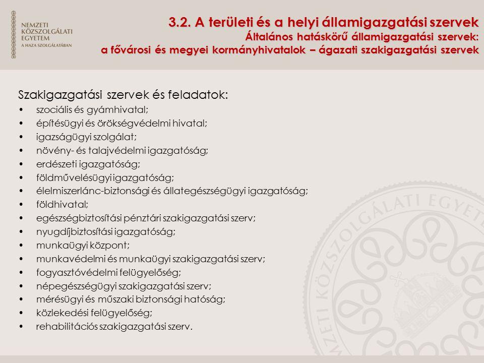 3.2. A területi és a helyi államigazgatási szervek Általános hatáskörű államigazgatási szervek: a fővárosi és megyei kormányhivatalok – ágazati szakig