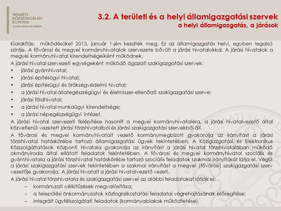 3.2. A területi és a helyi államigazgatási szervek a helyi államigazgatás, a járások Kialakítás: működésüket 2013. január 1-jén kezdték meg. Ez az áll
