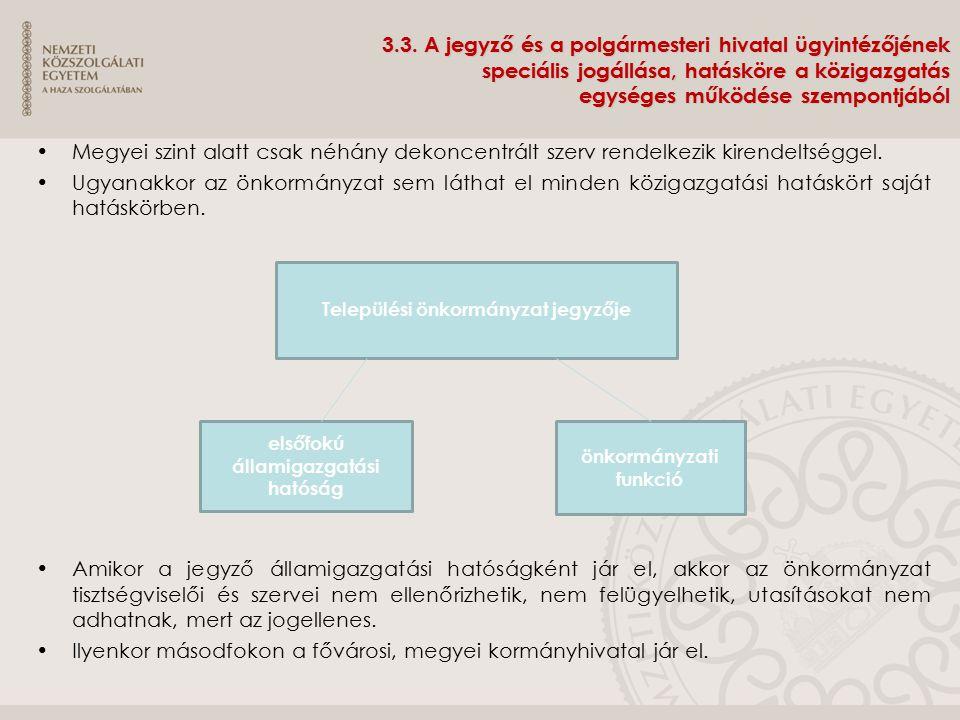 3.3. A jegyző és a polgármesteri hivatal ügyintézőjének speciális jogállása, hatásköre a közigazgatás egységes működése szempontjából Megyei szint ala