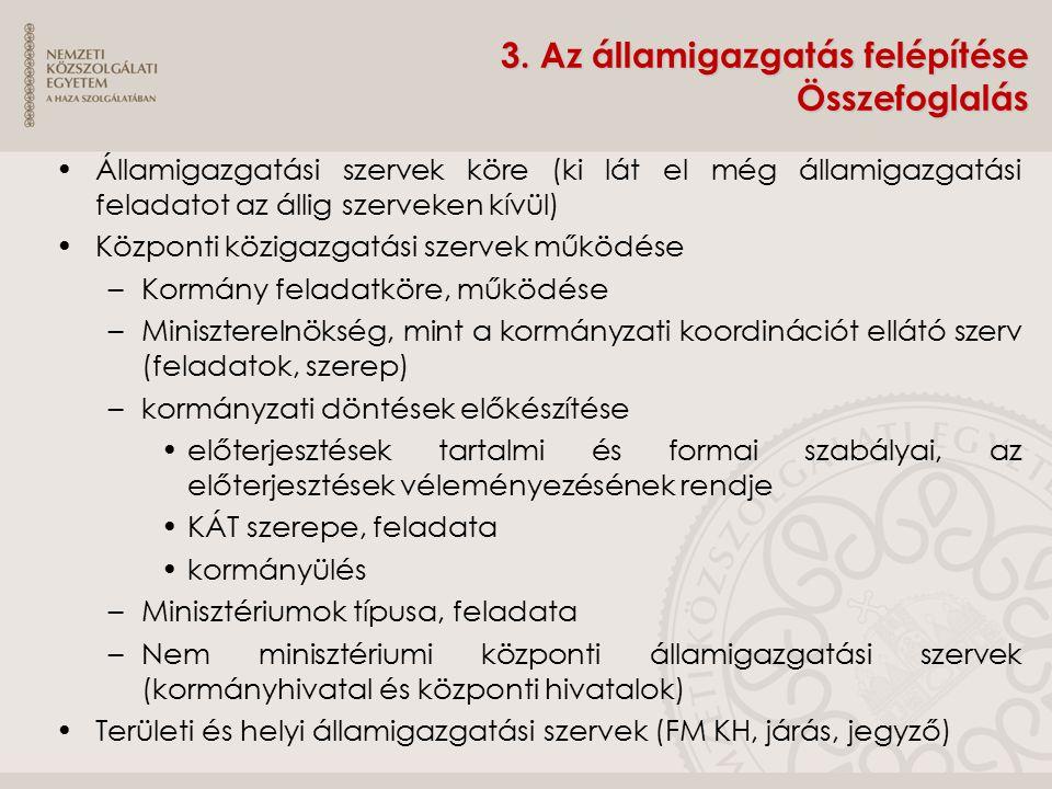 3. Az államigazgatás felépítése Összefoglalás Államigazgatási szervek köre (ki lát el még államigazgatási feladatot az állig szerveken kívül) Központi