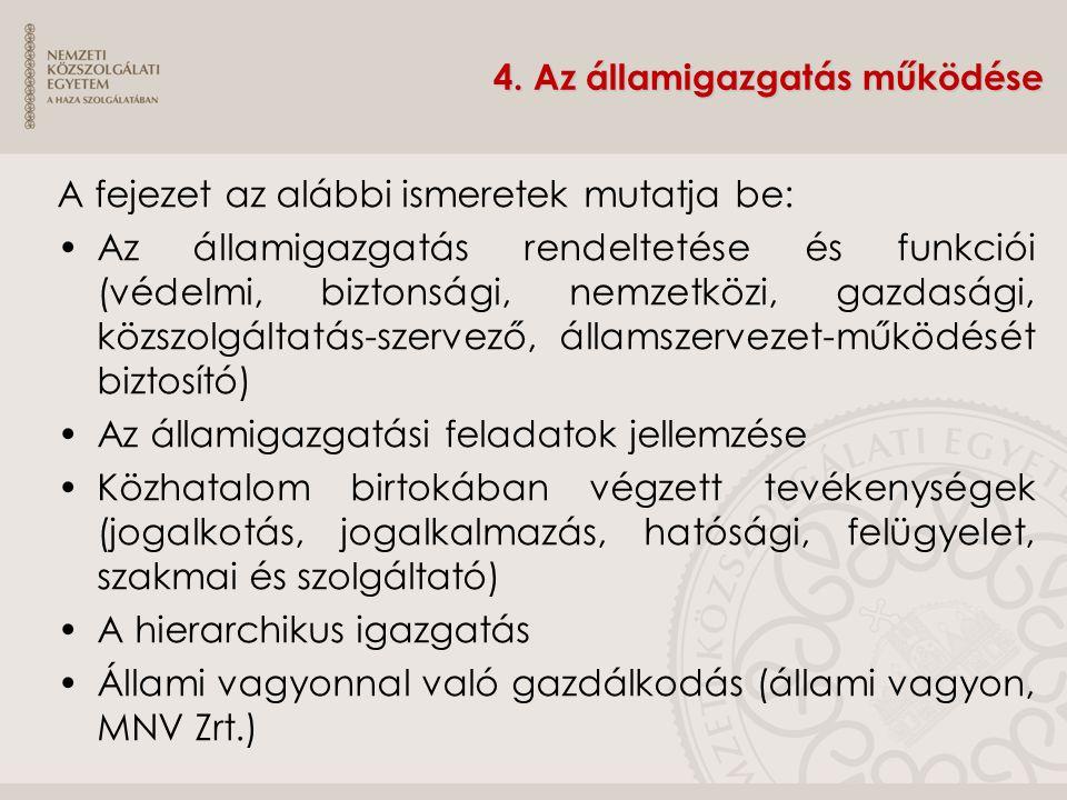 4. Az államigazgatás működése A fejezet az alábbi ismeretek mutatja be: Az államigazgatás rendeltetése és funkciói (védelmi, biztonsági, nemzetközi, g