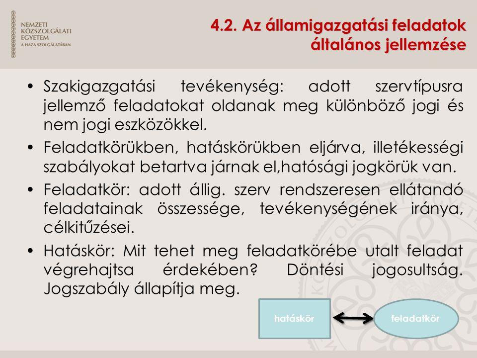 4.2. Az államigazgatási feladatok általános jellemzése Szakigazgatási tevékenység: adott szervtípusra jellemző feladatokat oldanak meg különböző jogi