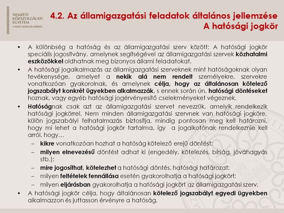 4.2. Az államigazgatási feladatok általános jellemzése A hatósági jogkör A különbség a hatóság és az államigazgatási szerv között: A hatósági jogkör s