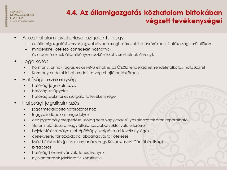 4.4. Az államigazgatás közhatalom birtokában végzett tevékenységei A közhatalom gyakorlása azt jelenti, hogy –az államigazgatási szervek jogszabályban