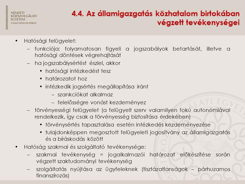 4.4. Az államigazgatás közhatalom birtokában végzett tevékenységei Hatósági felügyelet: –funkciója: folyamatosan figyeli a jogszabályok betartását, il