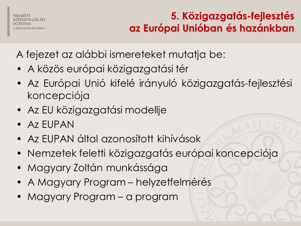 5. Közigazgatás-fejlesztés az Európai Unióban és hazánkban A fejezet az alábbi ismereteket mutatja be: A közös európai közigazgatási tér Az Európai Un