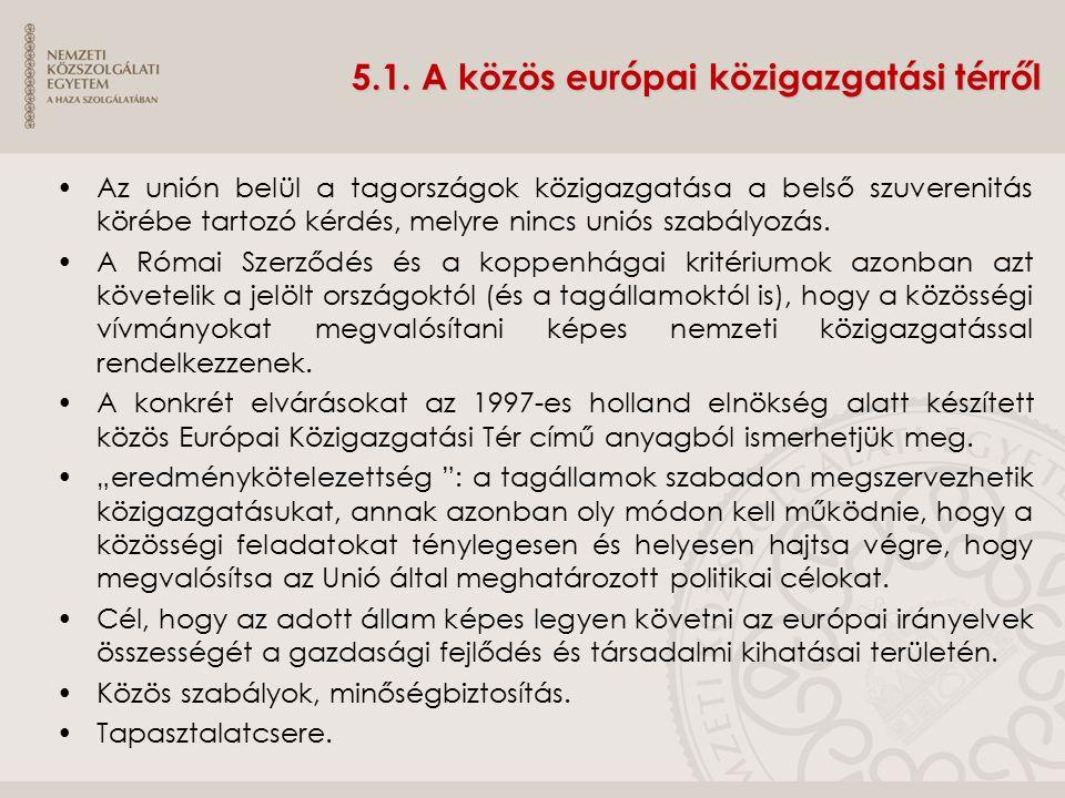 5.1. A közös európai közigazgatási térről Az unión belül a tagországok közigazgatása a belső szuverenitás körébe tartozó kérdés, melyre nincs uniós sz