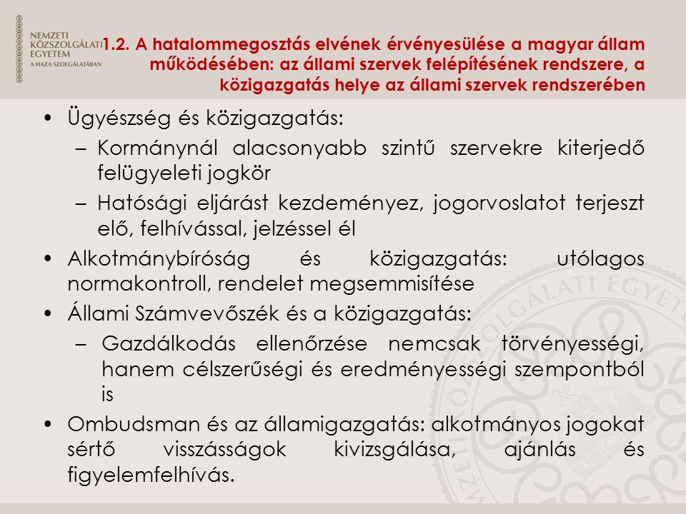 1.2. A hatalommegosztás elvének érvényesülése a magyar állam működésében: az állami szervek felépítésének rendszere, a közigazgatás helye az állami sz