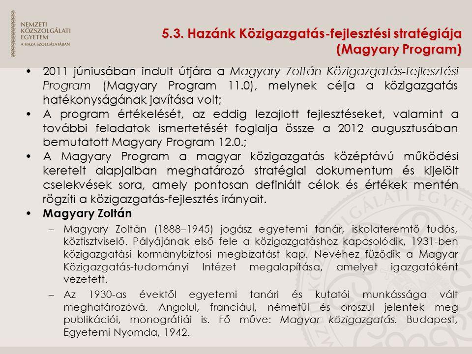5.3. Hazánk Közigazgatás-fejlesztési stratégiája (Magyary Program) 2011 júniusában indult útjára a Magyary Zoltán Közigazgatás-fejlesztési Program (Ma