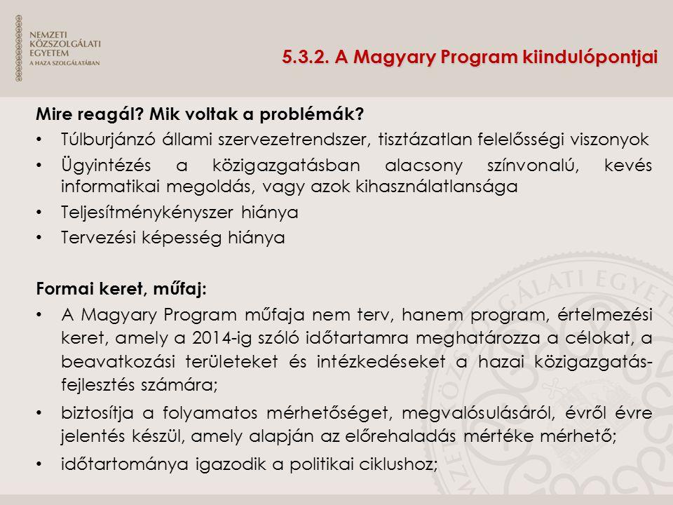 5.3.2. A Magyary Program kiindulópontjai Mire reagál? Mik voltak a problémák? Túlburjánzó állami szervezetrendszer, tisztázatlan felelősségi viszonyok