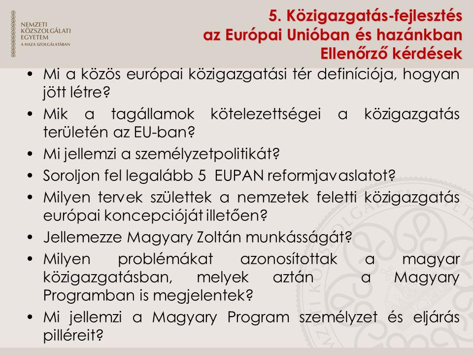 5. Közigazgatás-fejlesztés az Európai Unióban és hazánkban Ellenőrző kérdések Mi a közös európai közigazgatási tér definíciója, hogyan jött létre? Mik
