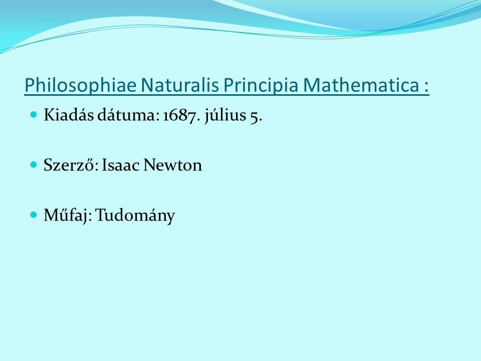 Philosophiae Naturalis Principia Mathematica : Kiadás dátuma: 1687. július 5. Szerző: Isaac Newton Műfaj: Tudomány