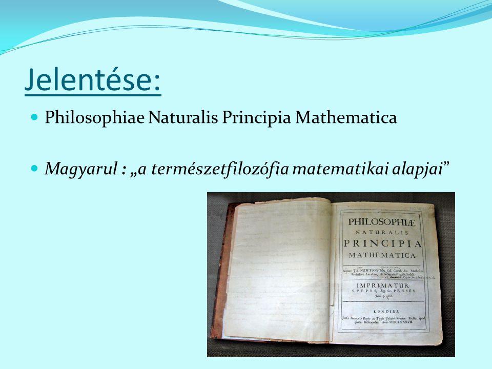 "Jelentése: Philosophiae Naturalis Principia Mathematica Magyarul : ""a természetfilozófia matematikai alapjai"""
