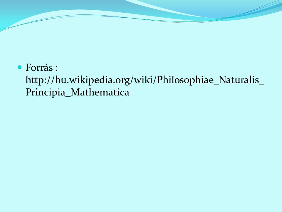 Forrás : http://hu.wikipedia.org/wiki/Philosophiae_Naturalis_ Principia_Mathematica