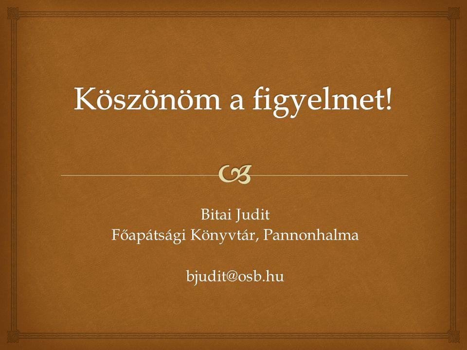 Bitai Judit Főapátsági Könyvtár, Pannonhalma bjudit@osb.hu