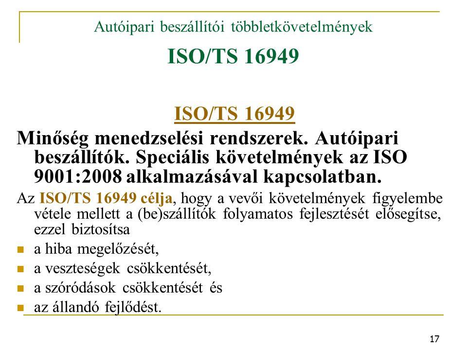 17 Autóipari beszállítói többletkövetelmények ISO/TS 16949 ISO/TS 16949 Minőség menedzselési rendszerek.