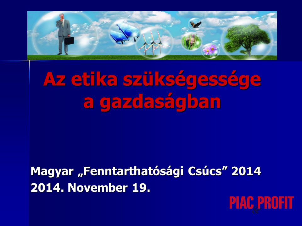"""Az etika szükségessége a gazdaságban Magyar """"Fenntarthatósági Csúcs 2014 2014. November 19."""