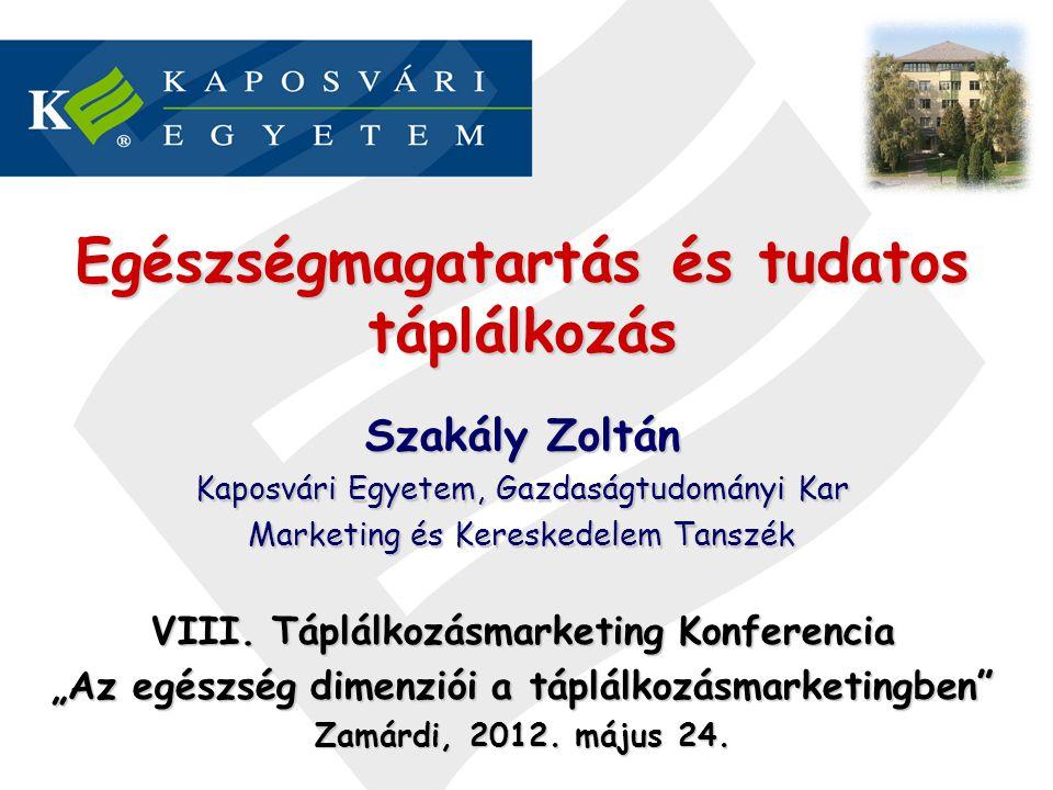 Egészségmagatartás és tudatos táplálkozás Szakály Zoltán Kaposvári Egyetem, Gazdaságtudományi Kar Marketing és Kereskedelem Tanszék VIII.
