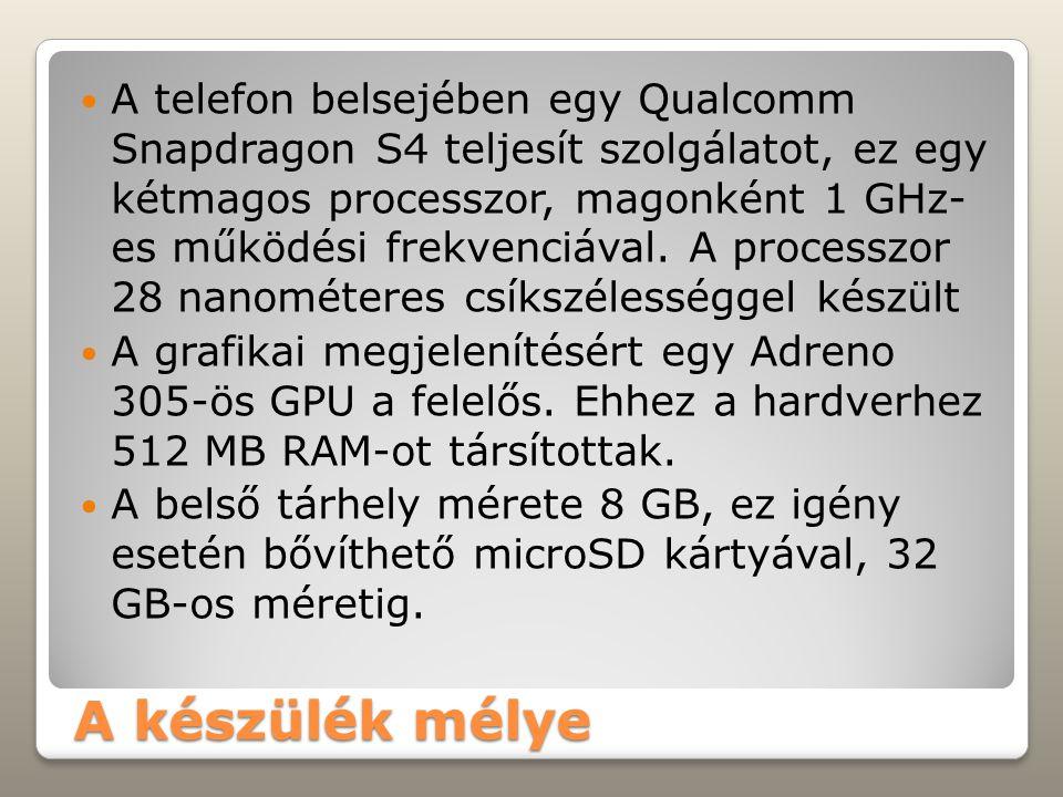A készülék mélye A telefon belsejében egy Qualcomm Snapdragon S4 teljesít szolgálatot, ez egy kétmagos processzor, magonként 1 GHz- es működési frekvenciával.