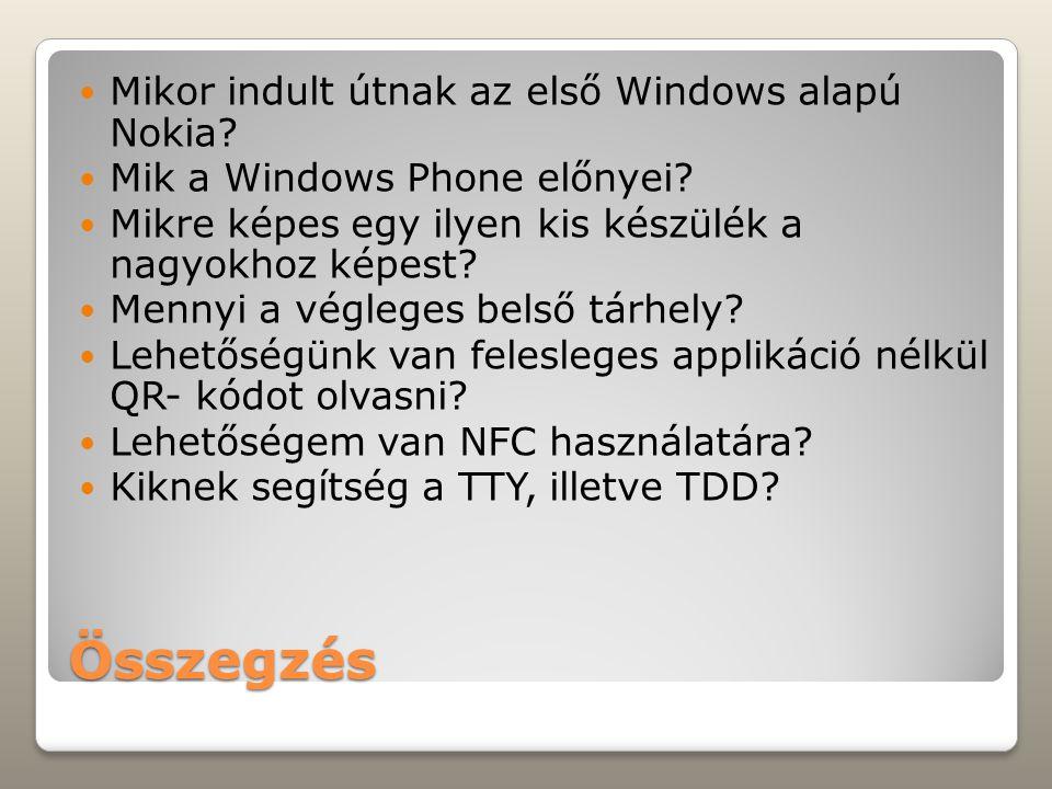 Összegzés Mikor indult útnak az első Windows alapú Nokia? Mik a Windows Phone előnyei? Mikre képes egy ilyen kis készülék a nagyokhoz képest? Mennyi a