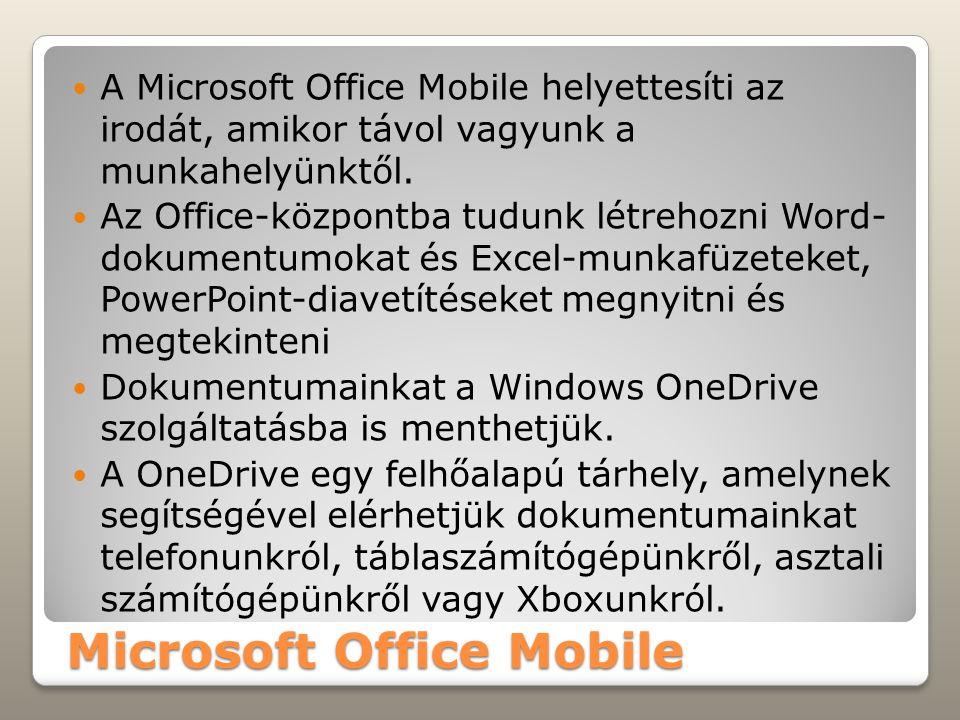 Microsoft Office Mobile A Microsoft Office Mobile helyettesíti az irodát, amikor távol vagyunk a munkahelyünktől.
