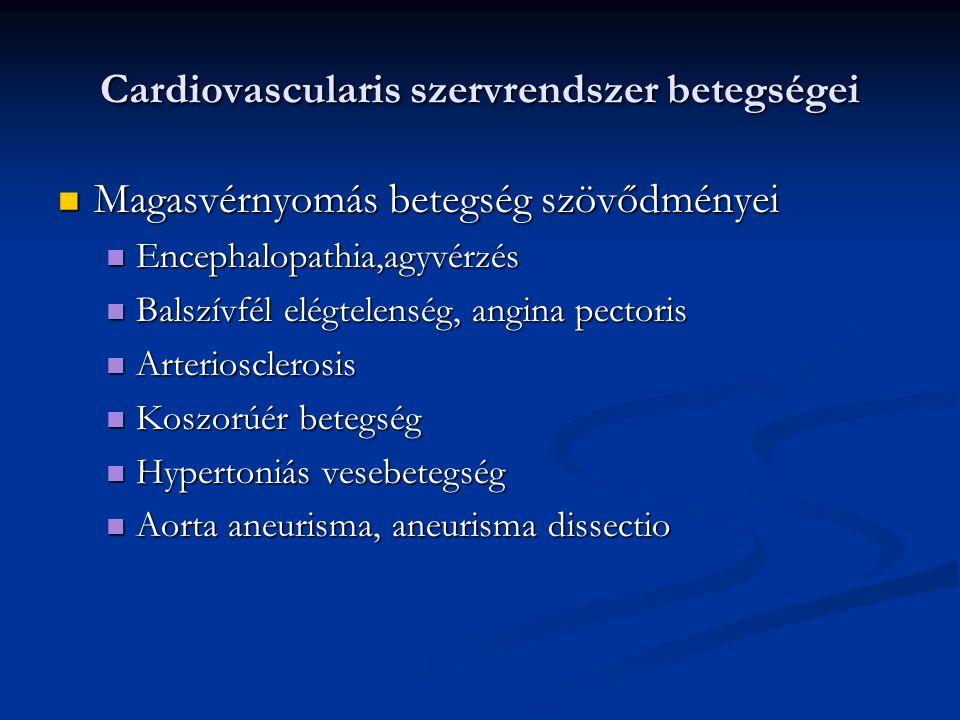 Cardiovascularis szervrendszer betegségei Magasvérnyomás betegség szövődményei Magasvérnyomás betegség szövődményei Encephalopathia,agyvérzés Encephal