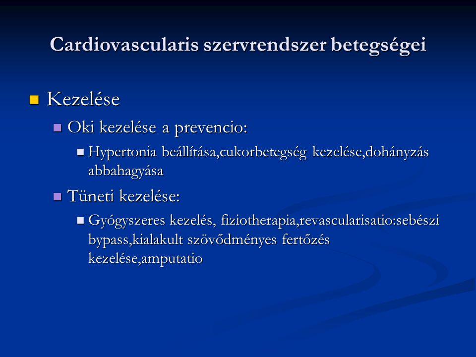 Cardiovascularis szervrendszer betegségei Kezelése Kezelése Oki kezelése a prevencio: Oki kezelése a prevencio: Hypertonia beállítása,cukorbetegség ke