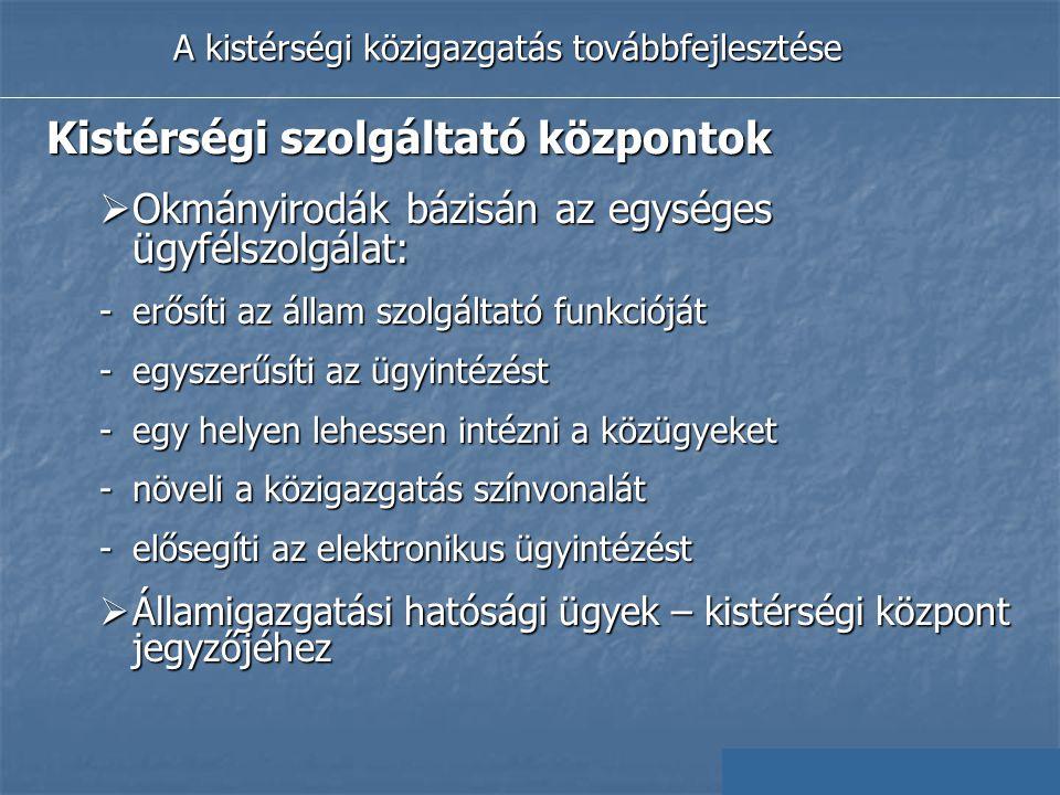 Kistérségi szolgáltató központok  Okmányirodák bázisán az egységes ügyfélszolgálat: -erősíti az állam szolgáltató funkcióját -egyszerűsíti az ügyinté