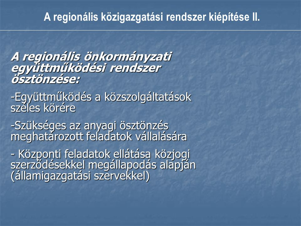 A regionális közigazgatási rendszer kiépítése II. A regionális önkormányzati együttműködési rendszer ösztönzése: -Együttműködés a közszolgáltatások sz